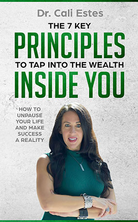 Dr. Cali Estes, The 7 Key Principles to tap into the Wealth inside YOU.